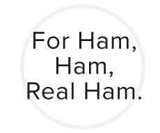 For Ham, Ham, REAL HAM,