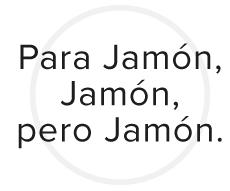 Para Jamón, Jamón, pero Jamón.